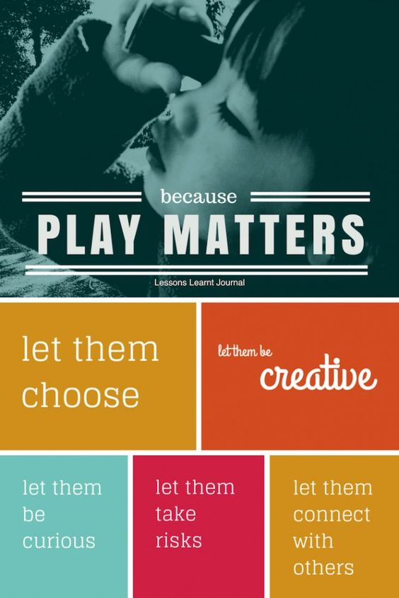 Play Matters, Let them choose, be creative, be curious, take risks, connect with others